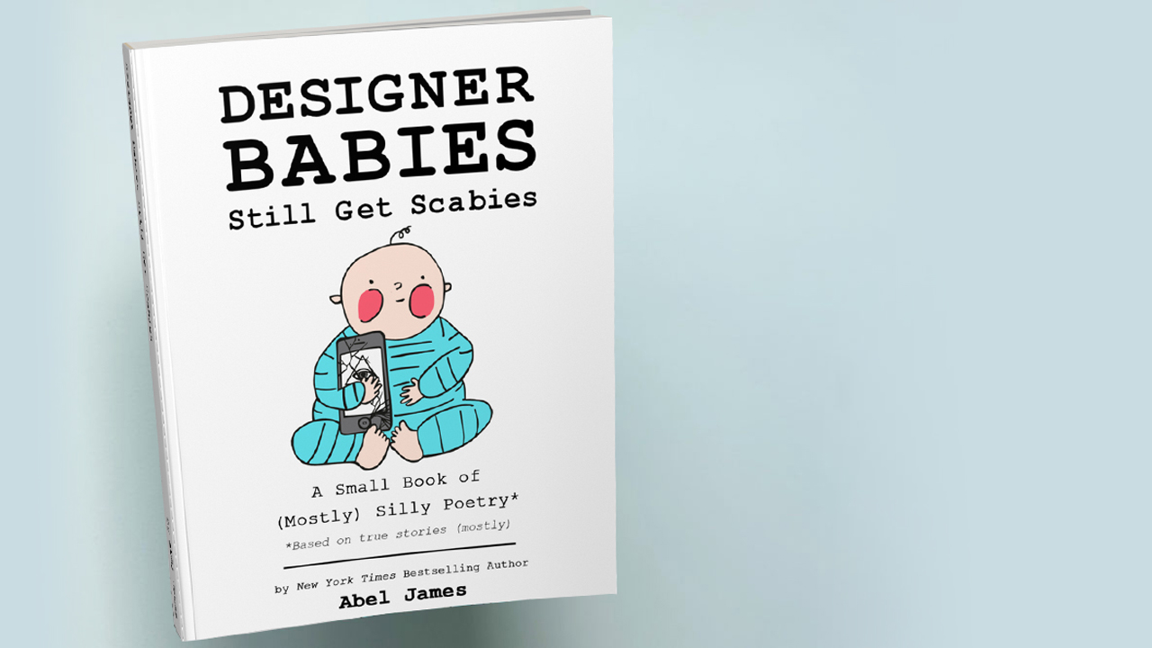 """Designer Babies Still Get Scabies"" by Abel James"