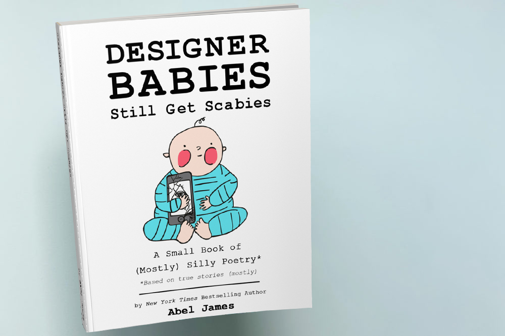 """Designer Babies Still Get Scabies"" by New York Times bestselling author Abel James"